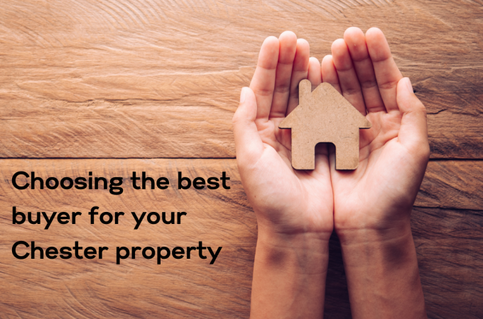 Choosing the best buyer for your Chester property